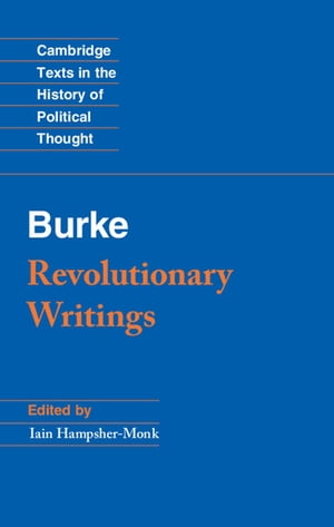 Revolutionary Writings Reflections on the Revolution in France and the First Letter on a Regicide Peace