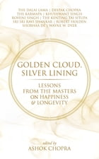 Golden Cloud, Silver Lining: Lessons from the Masters on Happiness & Longevity by Ashok Chopra