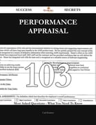 Performance appraisal 103 Success Secrets - 103 Most Asked Questions On Performance appraisal - What You Need To Know