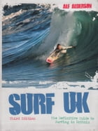 Surf UK: The Definitive Guide to Surfing in Britain by Alf Alderson