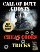 Call of Duty Ghosts Cheat Codes, Tips and Tricks by Kaitlyn Chick