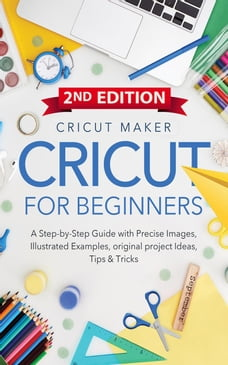 Cricut For Beginners: A Step-by-Step Guide with Color images, illustrated Examples, original…