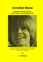 Unrolled Stone: Heidegger's Being and Time, Brian Jones, and the Rolling Stones by L.T. Stallings