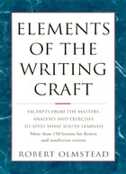 Elements of The Writing Craft: More Than 150 Lessons for Fiction and Nonfiction Writers by Olmstead Robert