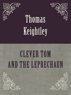 CLEVER TOM AND THE LEPRECHAUN by Thomas Keightley