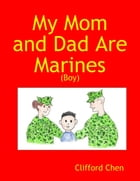 My Mom and Dad Are Marines - (Boy) by Clifford Chen