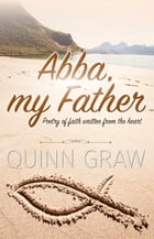 Abba, my Father by Quinn Graw