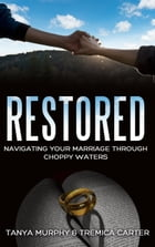 Restored: Navigating Your Marriage Through Choppy Waters by Tanya Murphy
