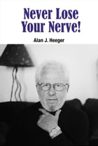 Never Lose Your Nerve! by Alan J Heeger