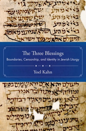 The Three Blessings Boundaries,  Censorship,  and Identity in Jewish Liturgy