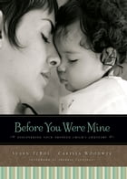 Before You Were Mine: Discovering Your Adopted Child's Lifestory by Susan TeBos