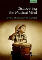 Discovering the musical mind: A view of creativity as learning by Jeanne Bamberger