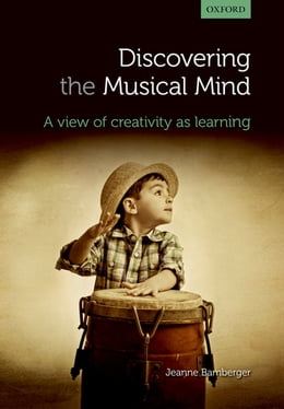 Book Discovering the musical mind: A view of creativity as learning by Jeanne Bamberger