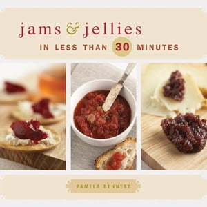 Jams & Jellies in 30 Minutes or Less