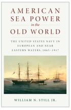 American Sea Power in the Old World by William N. Still, Jr.