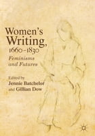 Women's Writing, 1660-1830: Feminisms and Futures