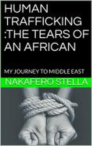 HUMAN TRAFFICKING :THE TEARS OF AN AFRICAN: A, #1