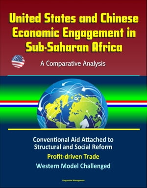 United States and Chinese Economic Engagement in Sub-Saharan Africa: A Comparative Analysis - Conventional Aid Attached to Structural and Social Refor
