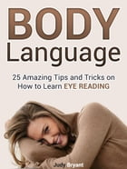 Body Language: 25 Amazing Tips and Tricks on How to Learn Eye Reading by Judy Bryant