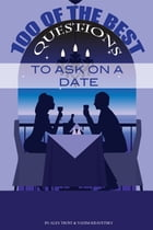 100 of the Best Questions to Ask On A Date by alex trostanetskiy