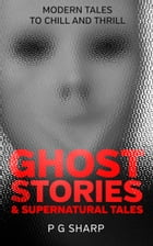Ghost Stories and Supernatural Tales by P G Sharp