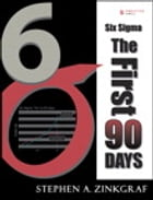 Six Sigma--The First 90 Days by Stephen A. Zinkgraf