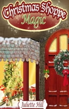 Christmas Shoppe Magic by Juliette Hill