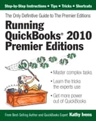 Running QuickBooks 2010 Premier Editions: The Only Definitive Guide to the Premier Editions