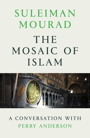 The Mosaic of Islam A Conversation with Perry Anderson
