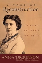 A Tour of Reconstruction: Travel Letters of 1875 by J. Matthew Gallman