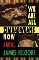 We Are All Zimbabweans Now by James Kilgore