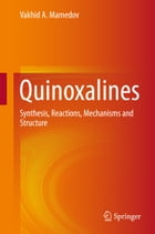 Quinoxalines: Synthesis, Reactions, Mechanisms and Structure by Vakhid A. Mamedov