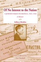 Of No Interest to the Nation: A Jewish Family in France, 1925-1945 by Gilbert Michlin