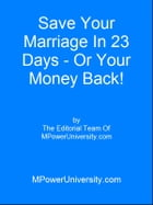 Save Your Marrige In 23 Days Or Your Money Back! by Editorial Team Of MPowerUniversity.com