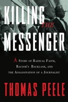 Killing the Messenger: A Story of Radical Faith, Racism's Backlash, and the Assassination of a…