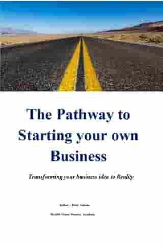 The Pathway to Starting your own Business by Peter Adams