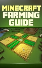 Minecraft Farming Guide: The Ultimate Guide To Farming Mob,Iron, Villagers, Wheat And More! by Unknown