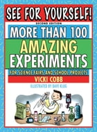 See for Yourself!: More Than 100 Amazing Experiments for Science Fairs and School Projects by Vicki Cobb