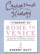 Cruise Through History: Rome to Venice by Sherry Hutt
