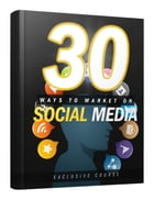 30 Ways to Market on Social Media by Anonymous