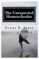 The Unexpected Homeschooler: Anxiety and the Gifted Child by Diana R. Starr