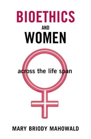 Bioethics and Women Across the Life Span