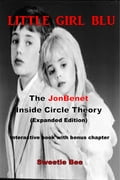 Little Girl Blu-The JonBenét Inside Circle Theory- (Expanded Edition) Interactive Book With Bonus Chapter 85a3cb2c-6737-47f2-b330-50f288fb6a39