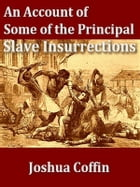 An Account of Some of the Principal Slave Insurrections by Joshua Coffin