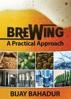 Brewing A Practical Approach by Bijay Bahadur