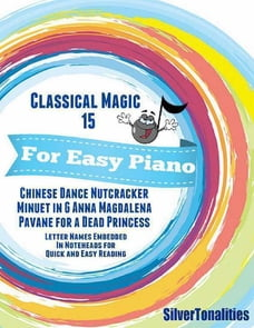 Classical Magic 15 - For Easy Piano Chinese Dance Nutcracker Minuet In G Anna Magdalena Pavane for…