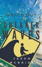 Watch Out For Sneaker Waves: 25 Mostly True Stories by Jason McBride