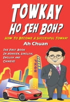 Towkay Ho Seh Boh (How Are You Boss): How to Become a Successful Boss by Goh Kheng Chuan