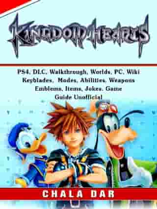 Kingdom Hearts 3, PS4, DLC, Walkthrough, Worlds, PC, Wiki, Keyblades, Modes, Abilities, Weapons, Emblems, Items, Jokes, Game Guide Unofficial de Chala Dar