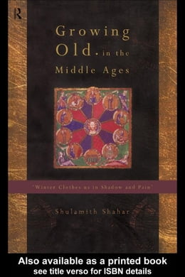 Book Growing Old in the Middle Ages by Shahar, Shulamith